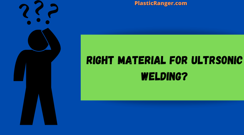 How to choose the right material for ultrasonic welding?